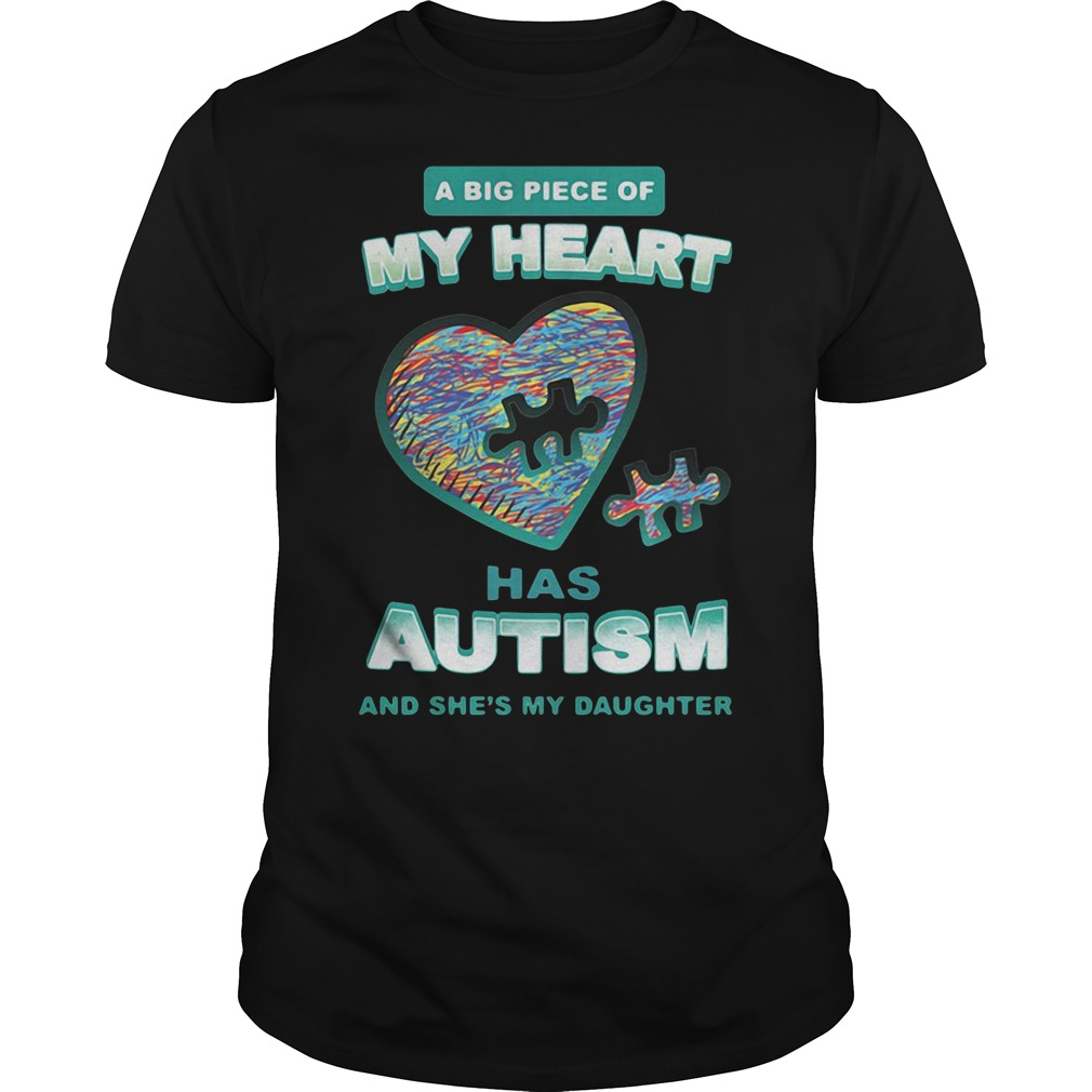 A Big Piece Of My Heart Has Autism And She'S My Daughter Guy Tees