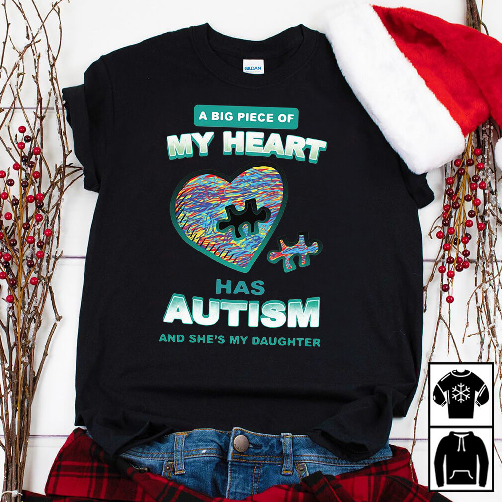 A Big Piece Of My Heart Has Autism And She'S My Daughter Shirt