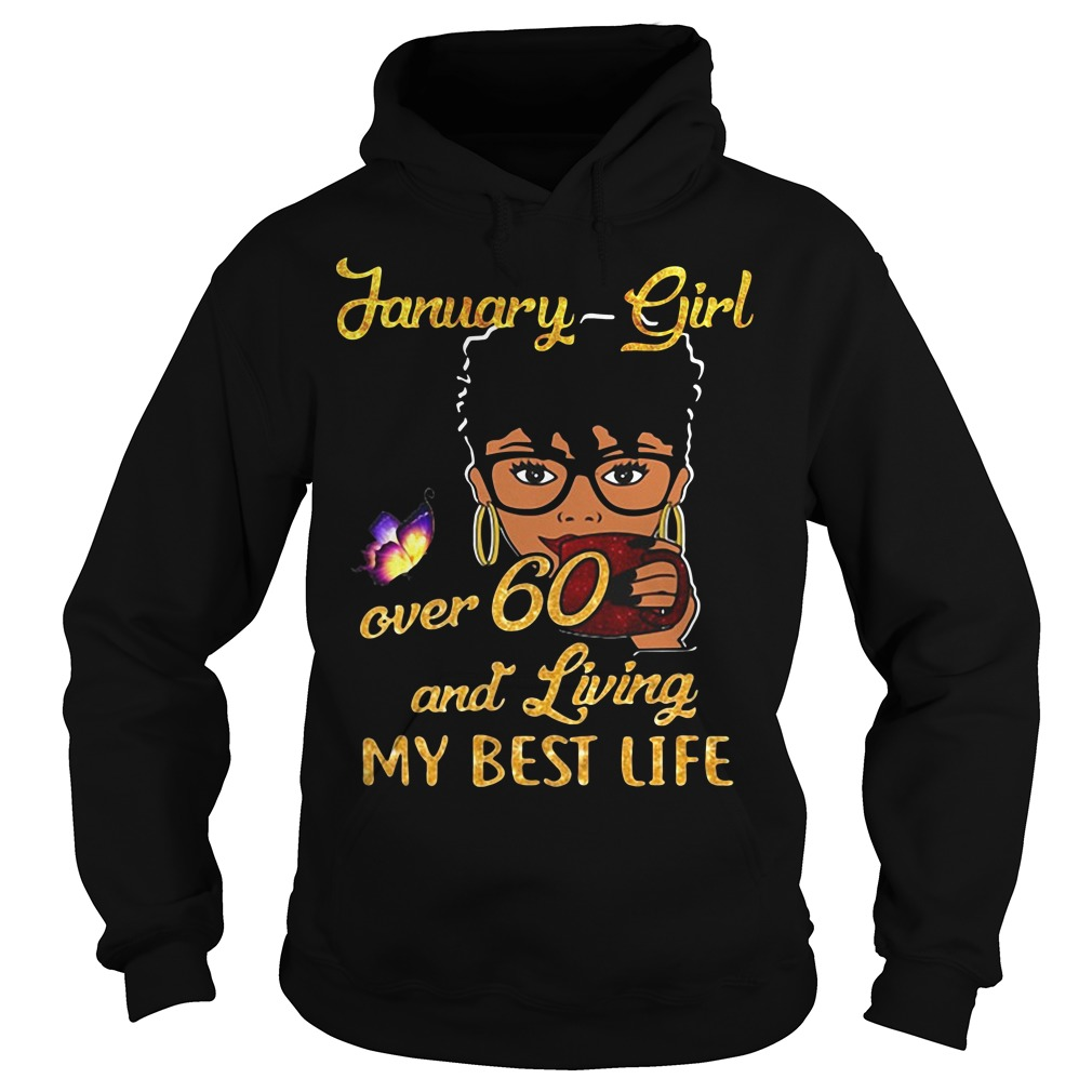 Black Woman January Girl Over 60 And Living My Best Life Hoodie