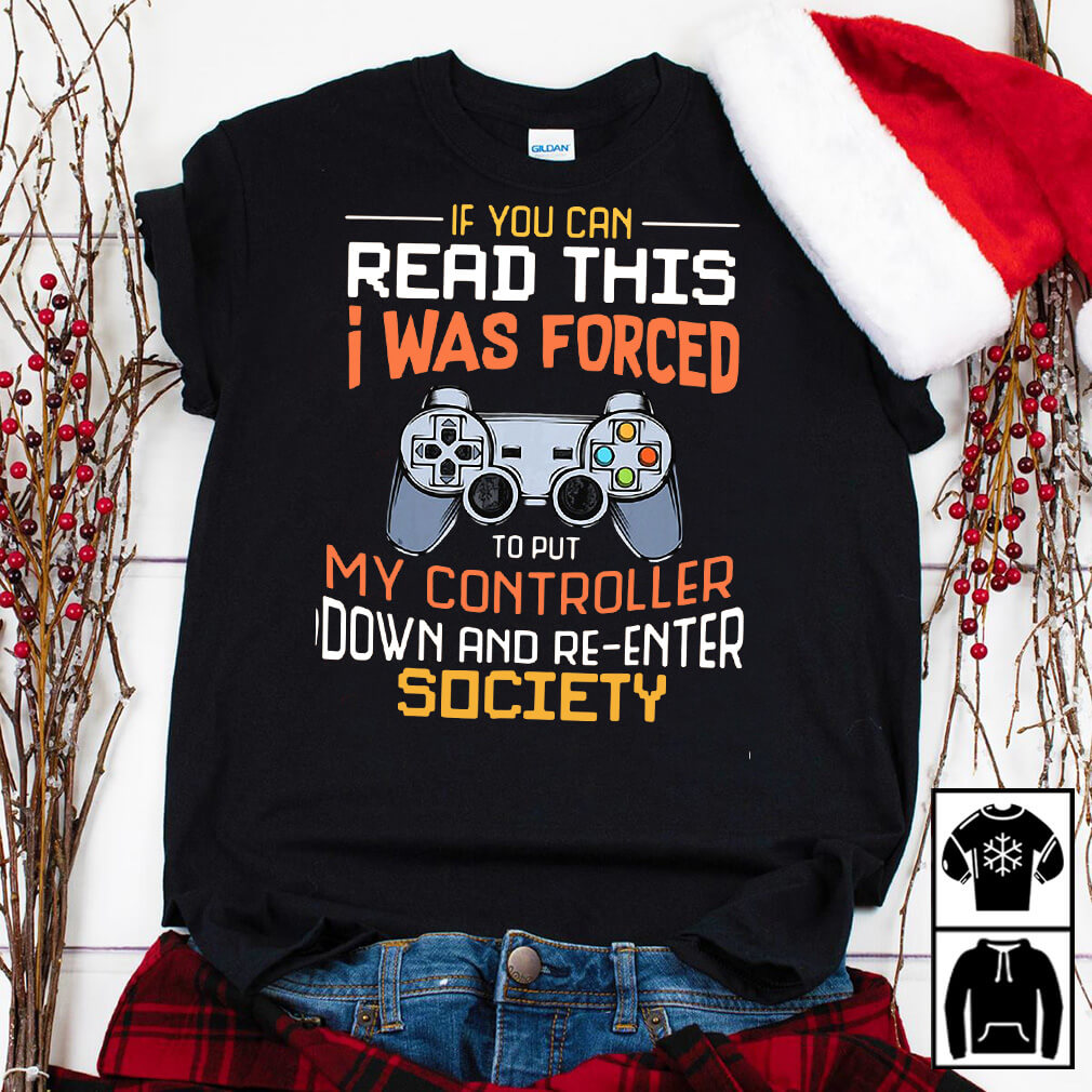 You Can Read This I Was Forced To Put My Controller Down And Re-Enter Society Shirt