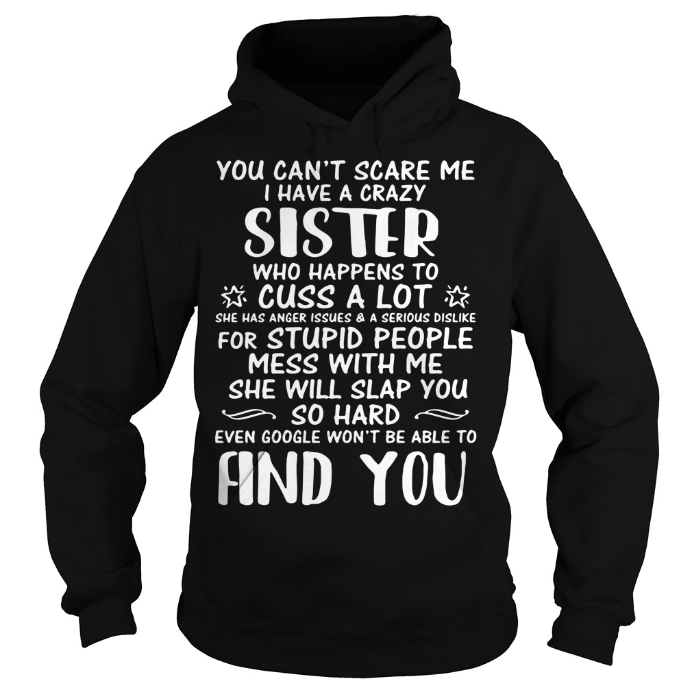 You Can'T Scare Me I Have A Crazy Sister Who Happens To Cuss Hoodie