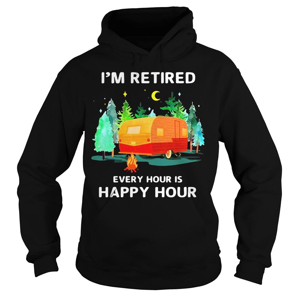 Caravan I'M Retired Every Hour Is Happy Hour Hoodie