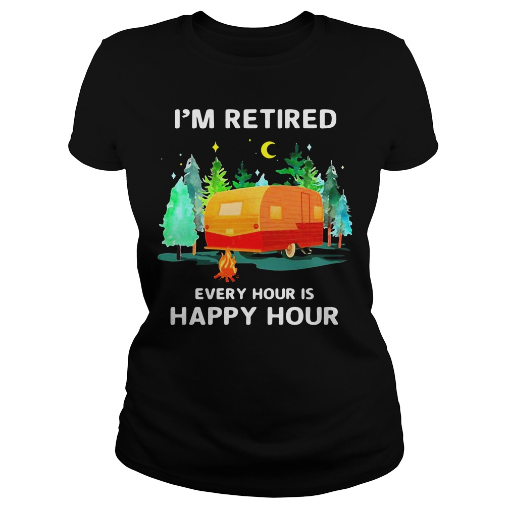 Caravan I'M Retired Every Hour Is Happy Hour Ladies Tee