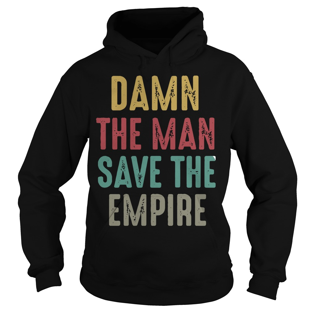 Damn the man save the empire Hoodie