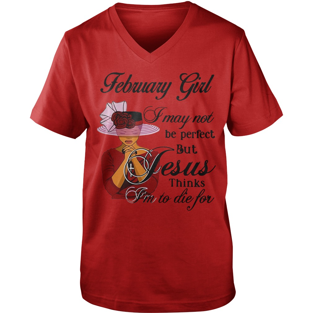February girl I may not be perfect but Jesus thinks I'm to die for  Guy V-Neck