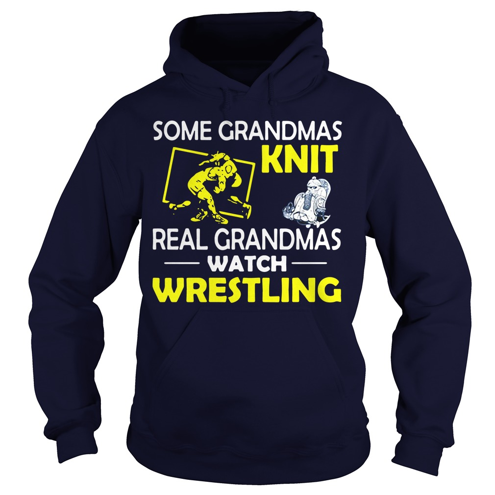 Some grandmas knit real granmas watch wrestling Hoodie