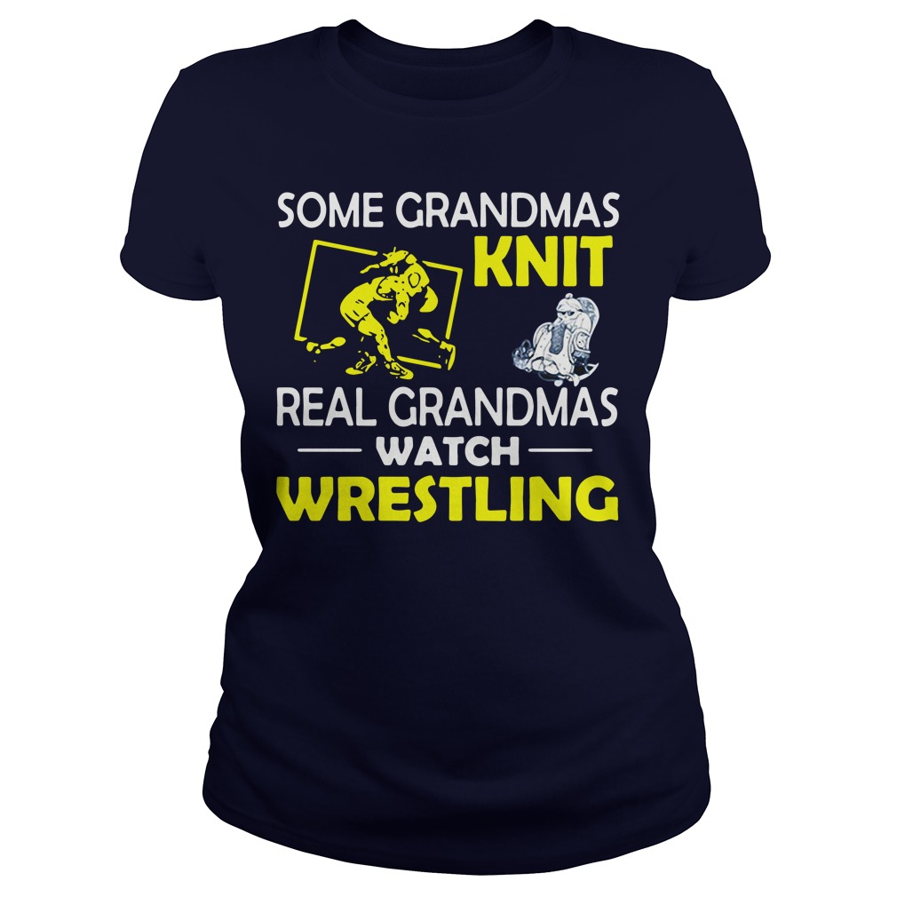 Some grandmas knit real granmas watch wrestling Ladies Tee