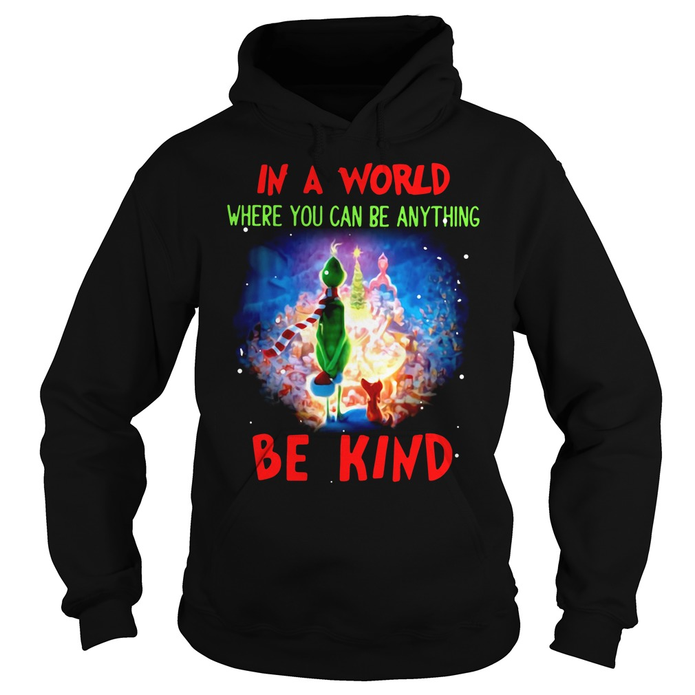 Grinch in world where you can be anything be kind Hoodie
