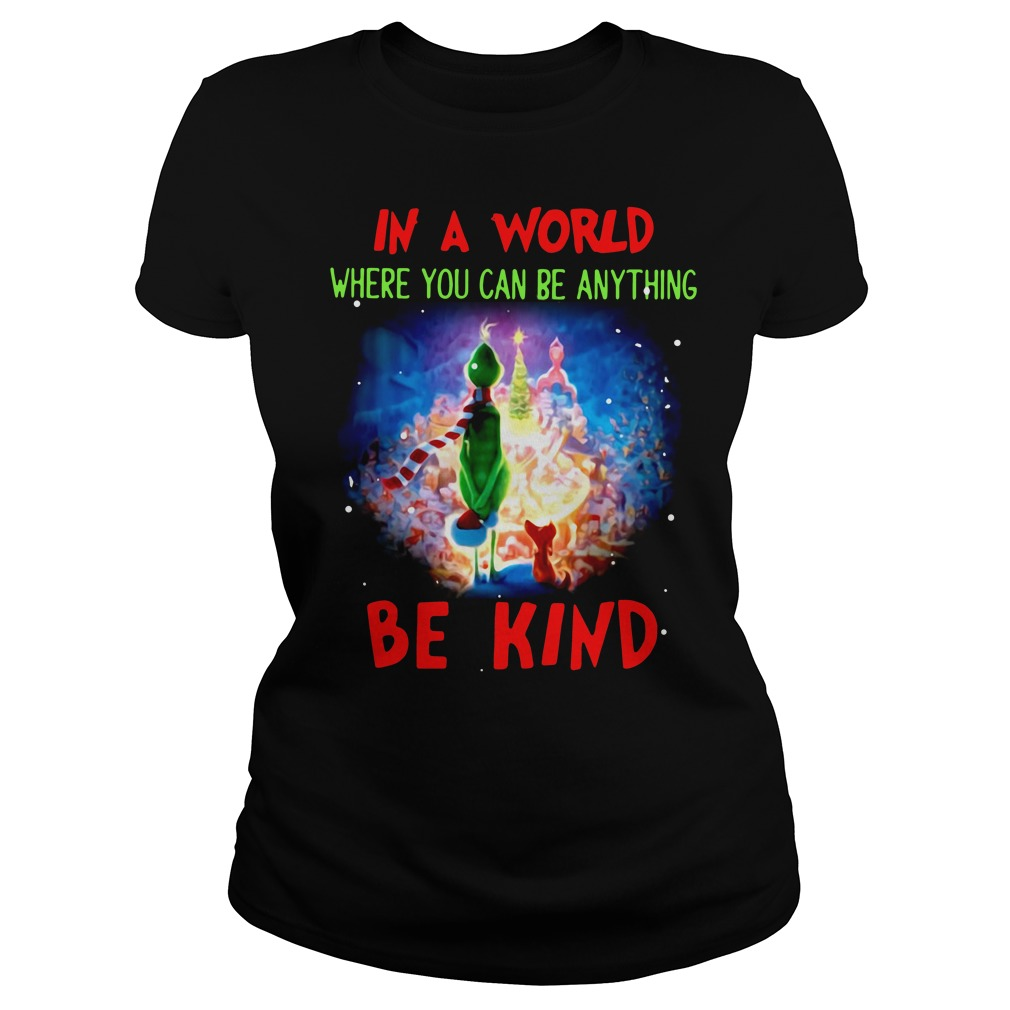 Grinch in world where you can be anything be kind Ladies Tee