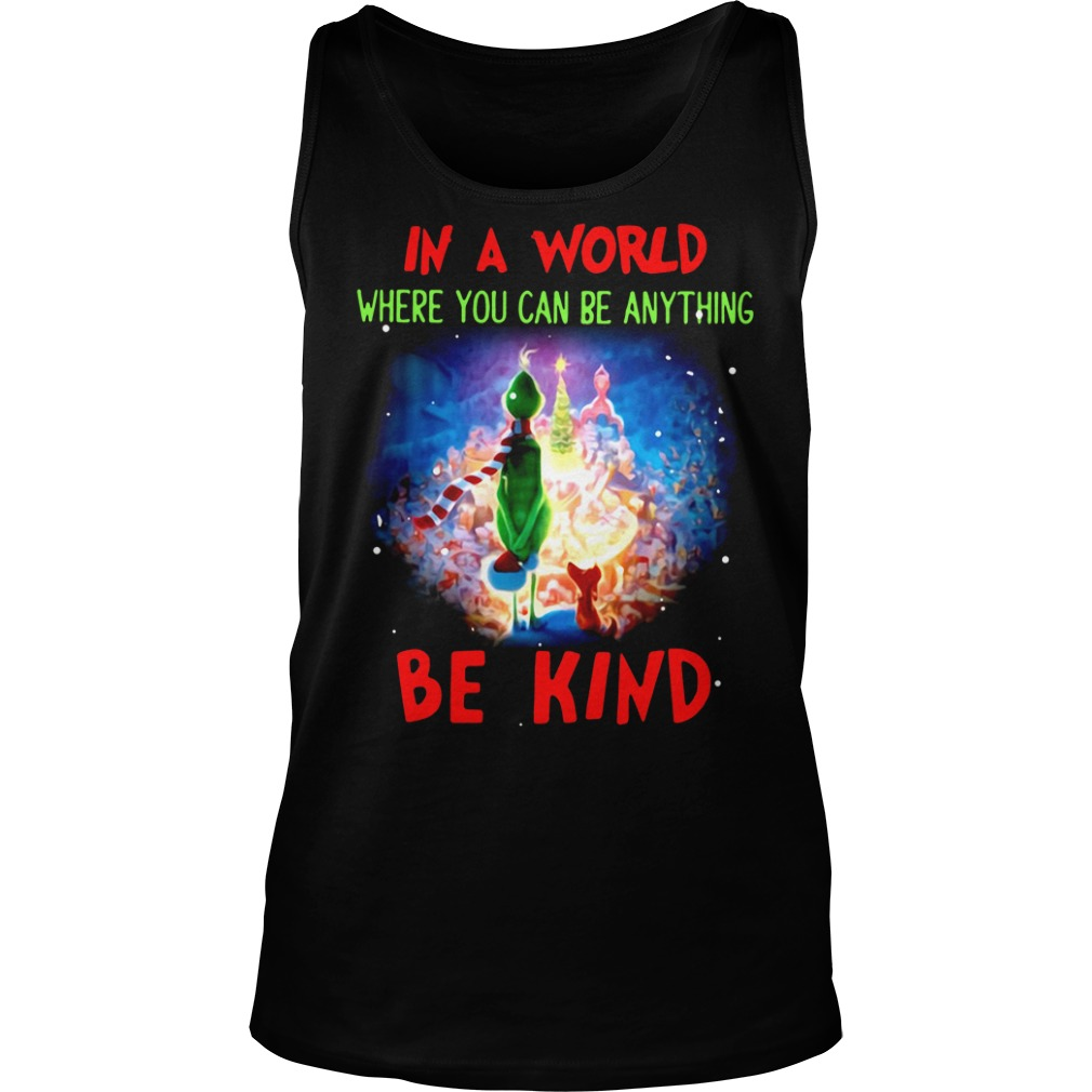 Grinch in world where you can be anything be kind Tank Top