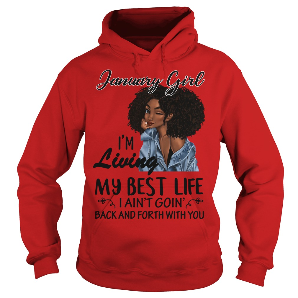 January girl I'm living my best life I Ain't Goin' back and forth with you Hoodie