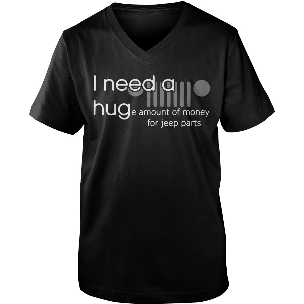 I need a huge amount of money for jeep parts  Guy V-Neck