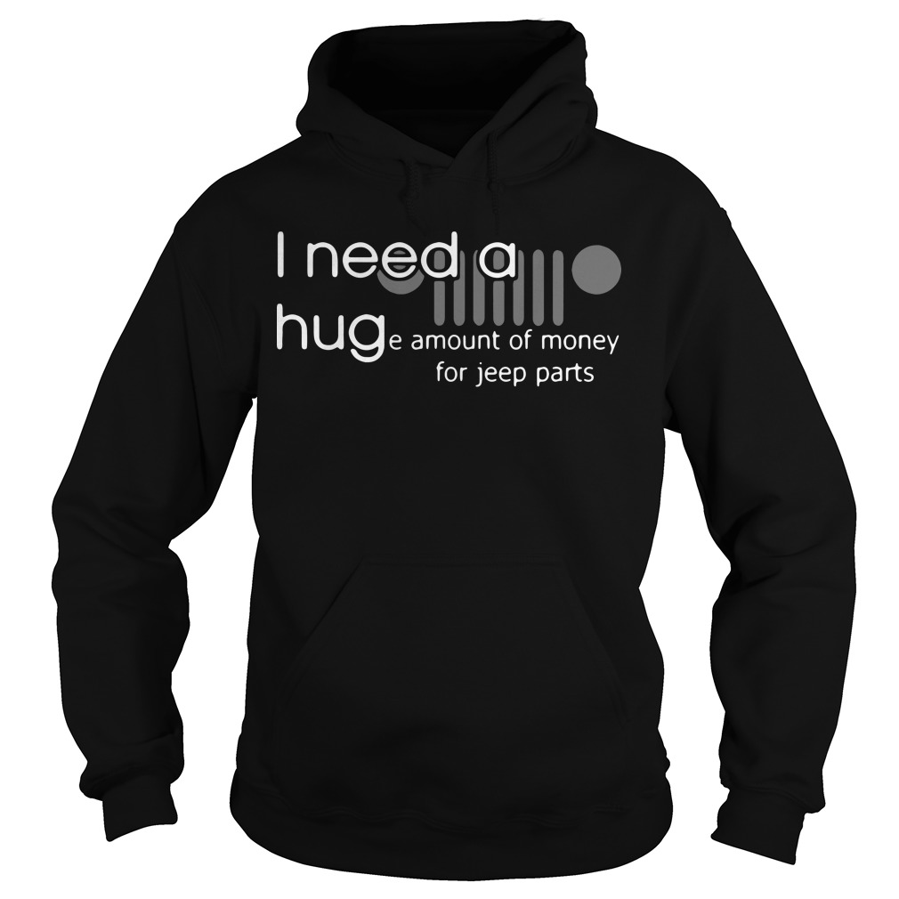 I need a huge amount of money for jeep parts Hoodie