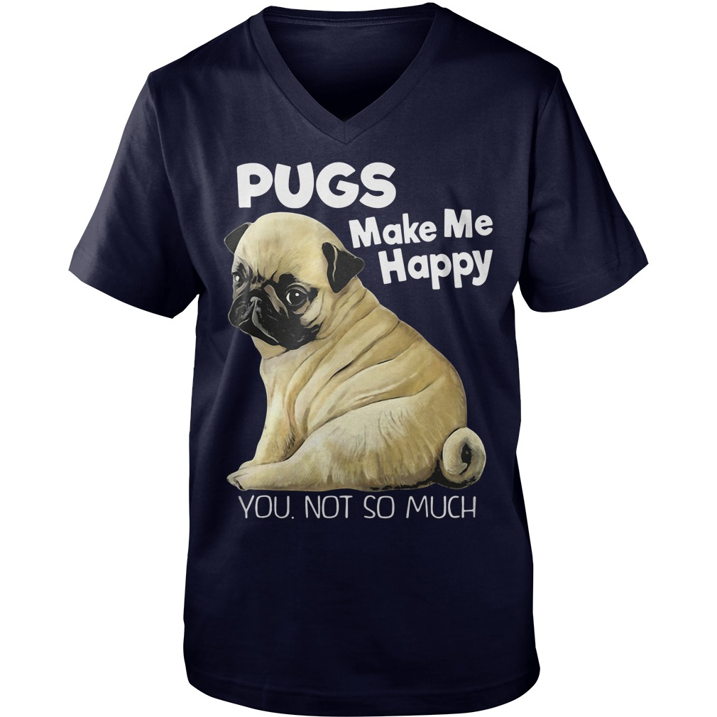 Pugs make me happy you not so much  Guy V-Neck