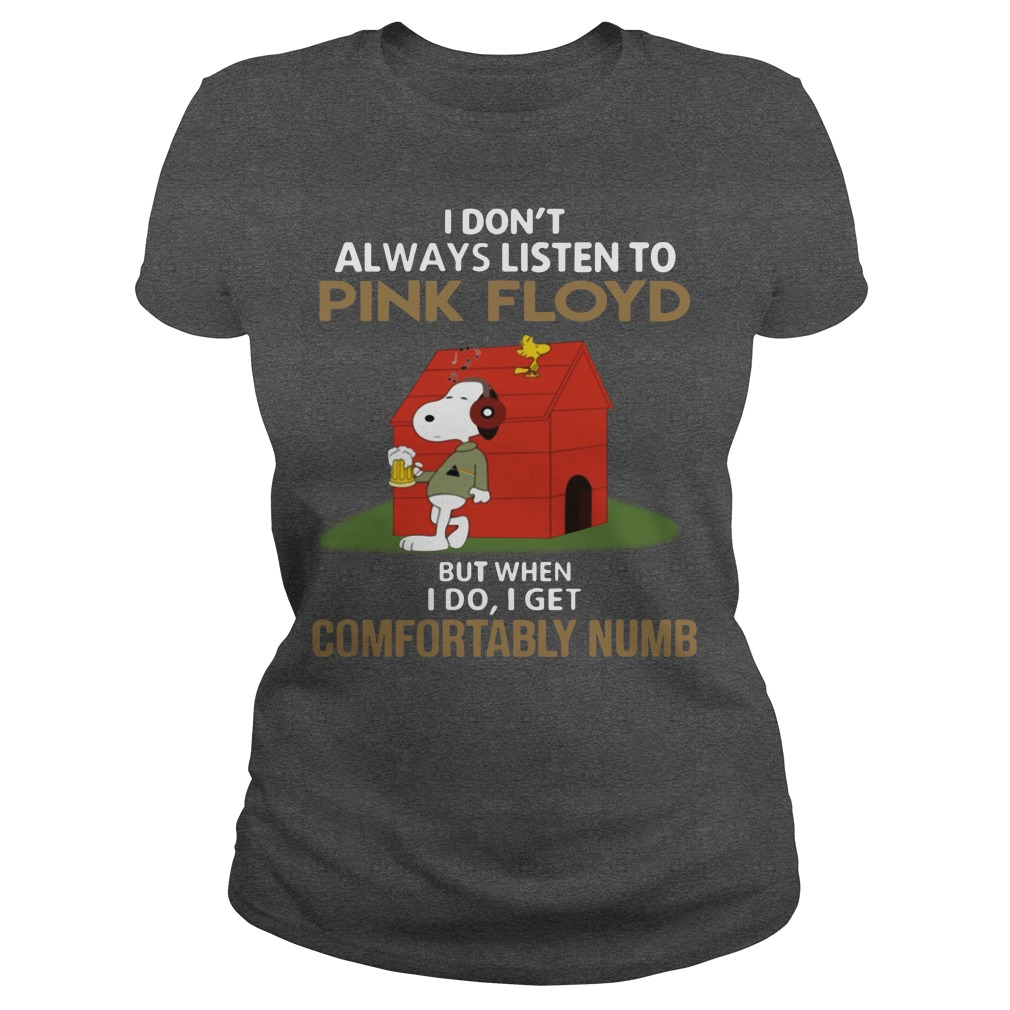 Snoopy I don't always listen to Pink Floyd but when I do I get comfortably numb Ladies Tee