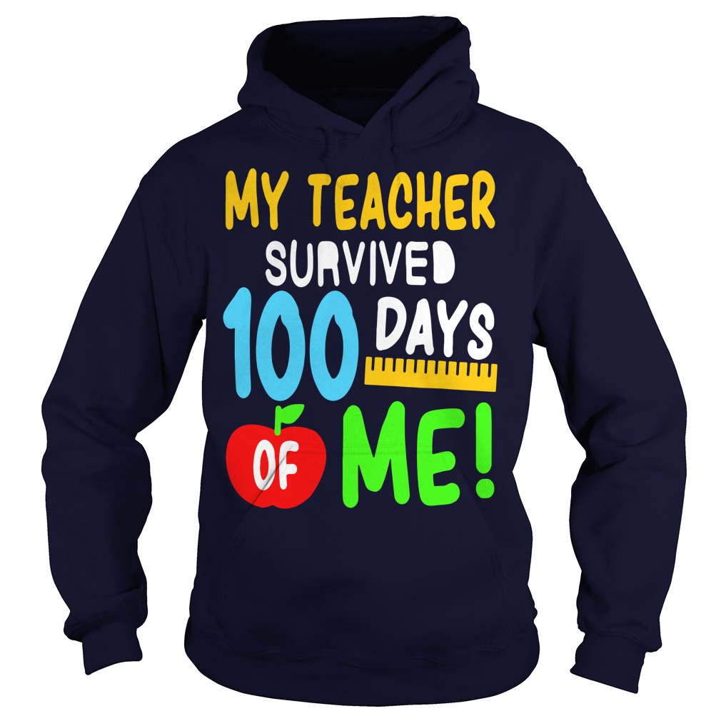 My teacher survived 100 days of me Hoodie
