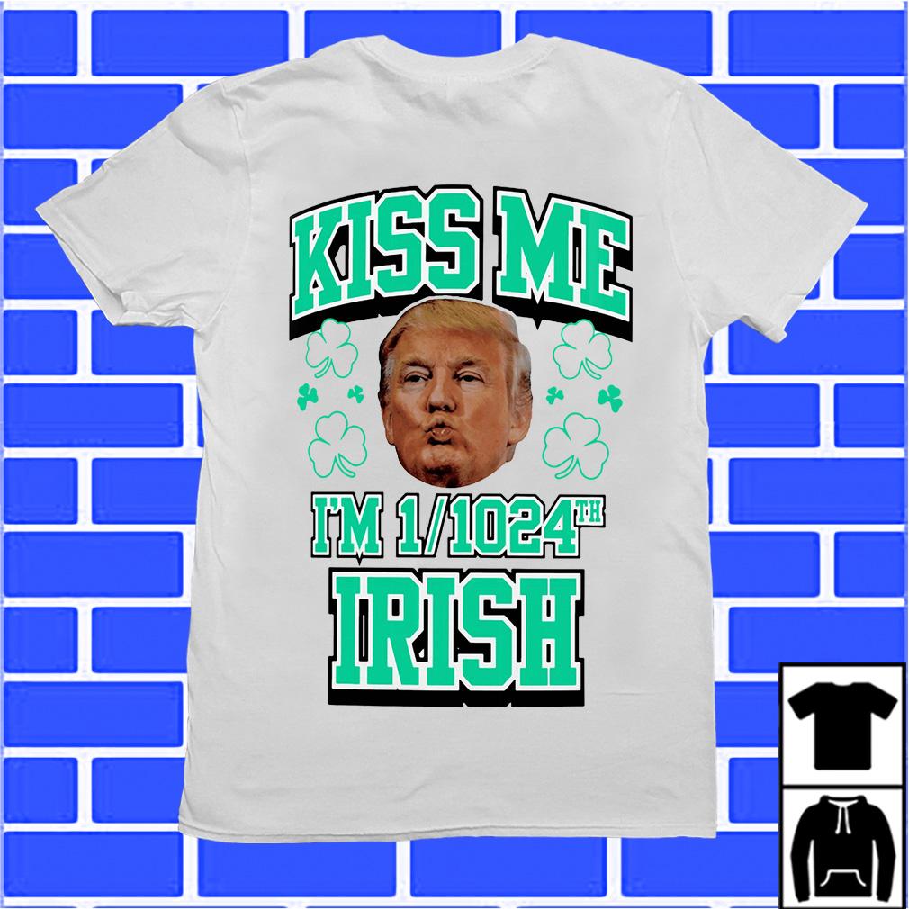 St Patrick's Day Donald Trump Kiss Me I'm 1_1024th Irish shirt