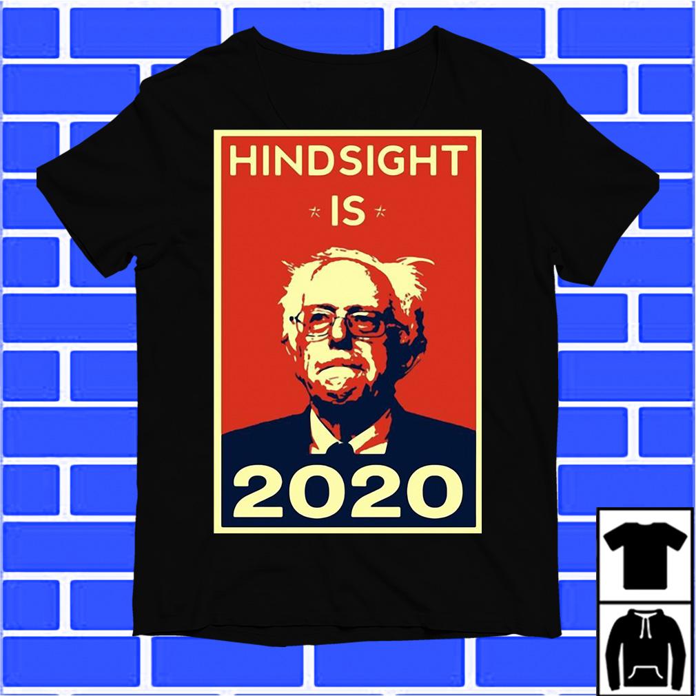 Hindsight Is 2020 – Bernie Sanders For President 2020 – Bernie Sanders 2020 shirt