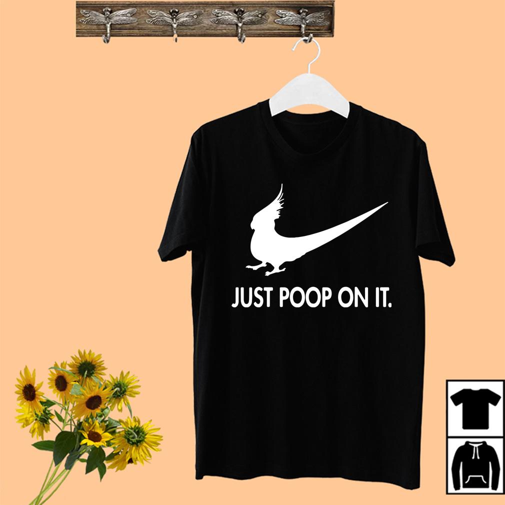 Just Poop On It shirt