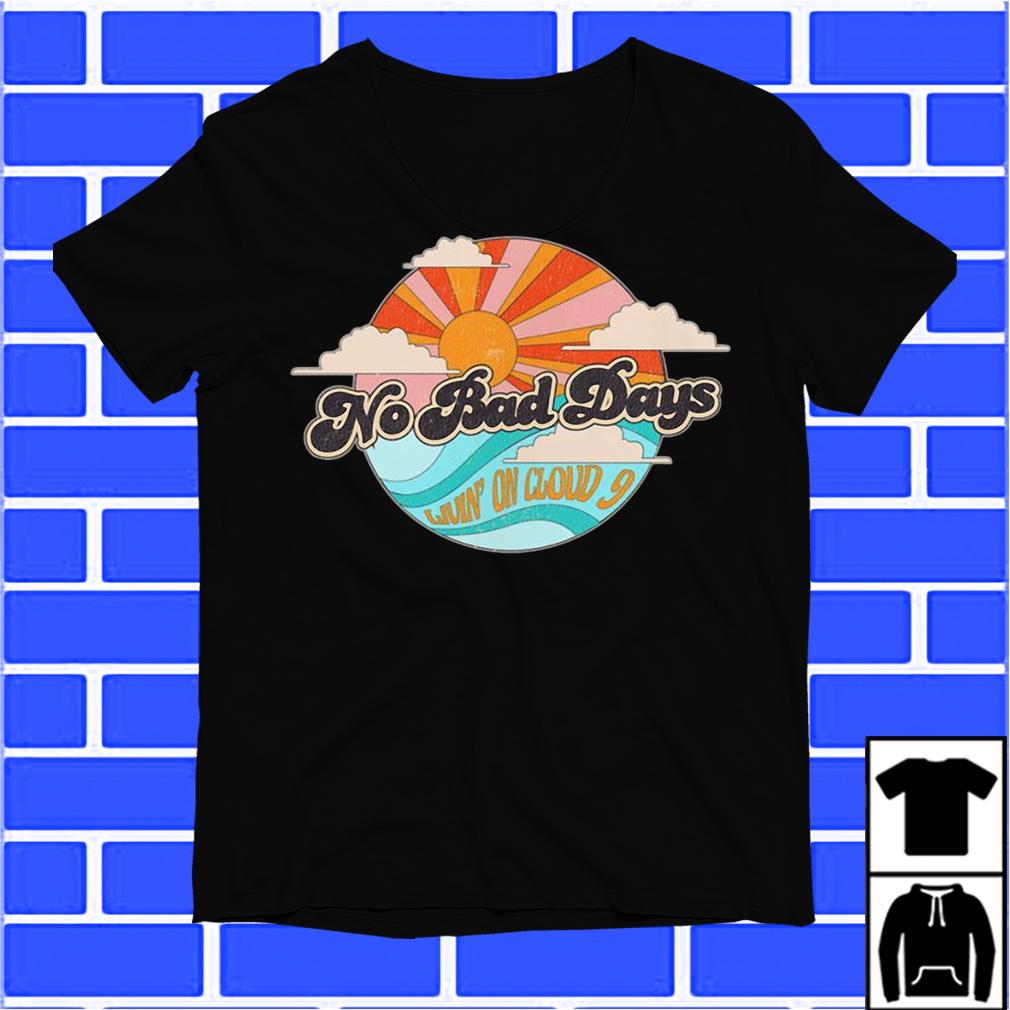 No Bad Days Living On Cloud 9 shirt