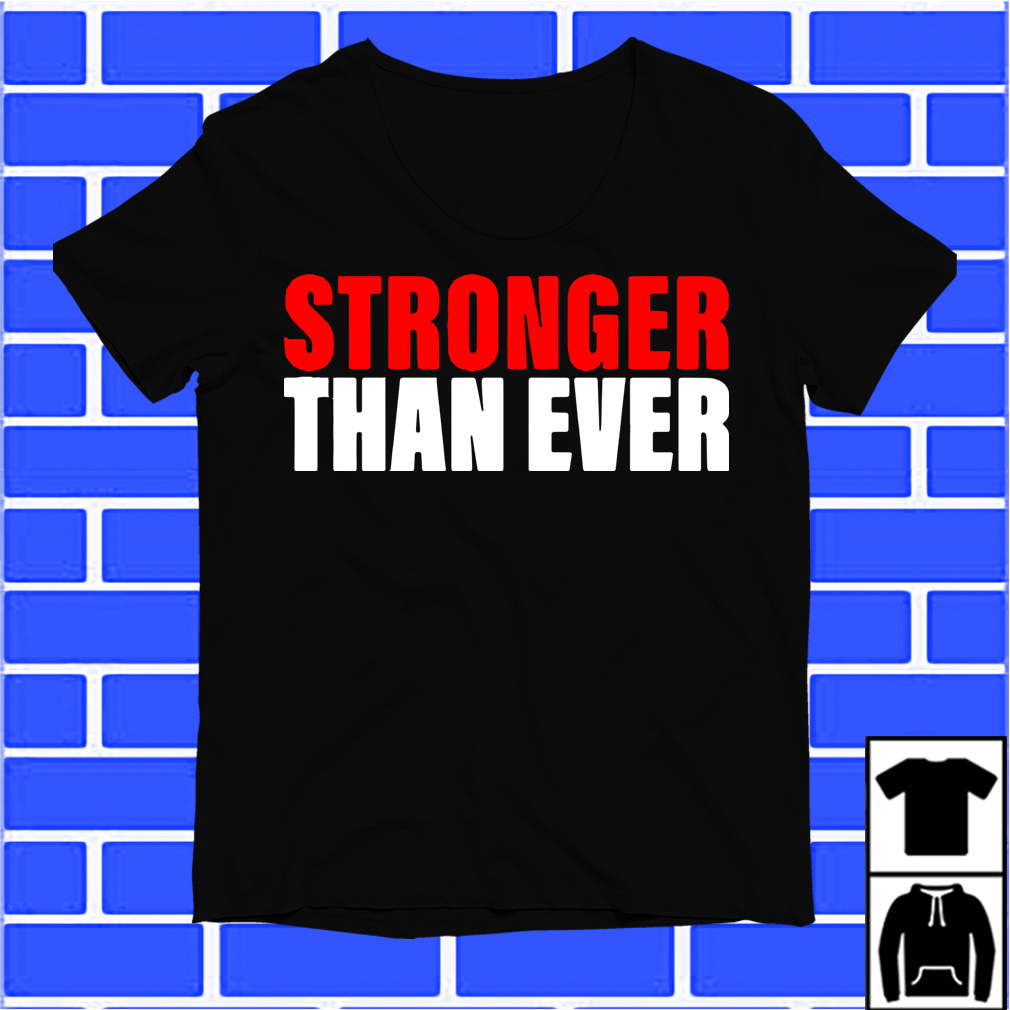 Stronger Than Ever shirt