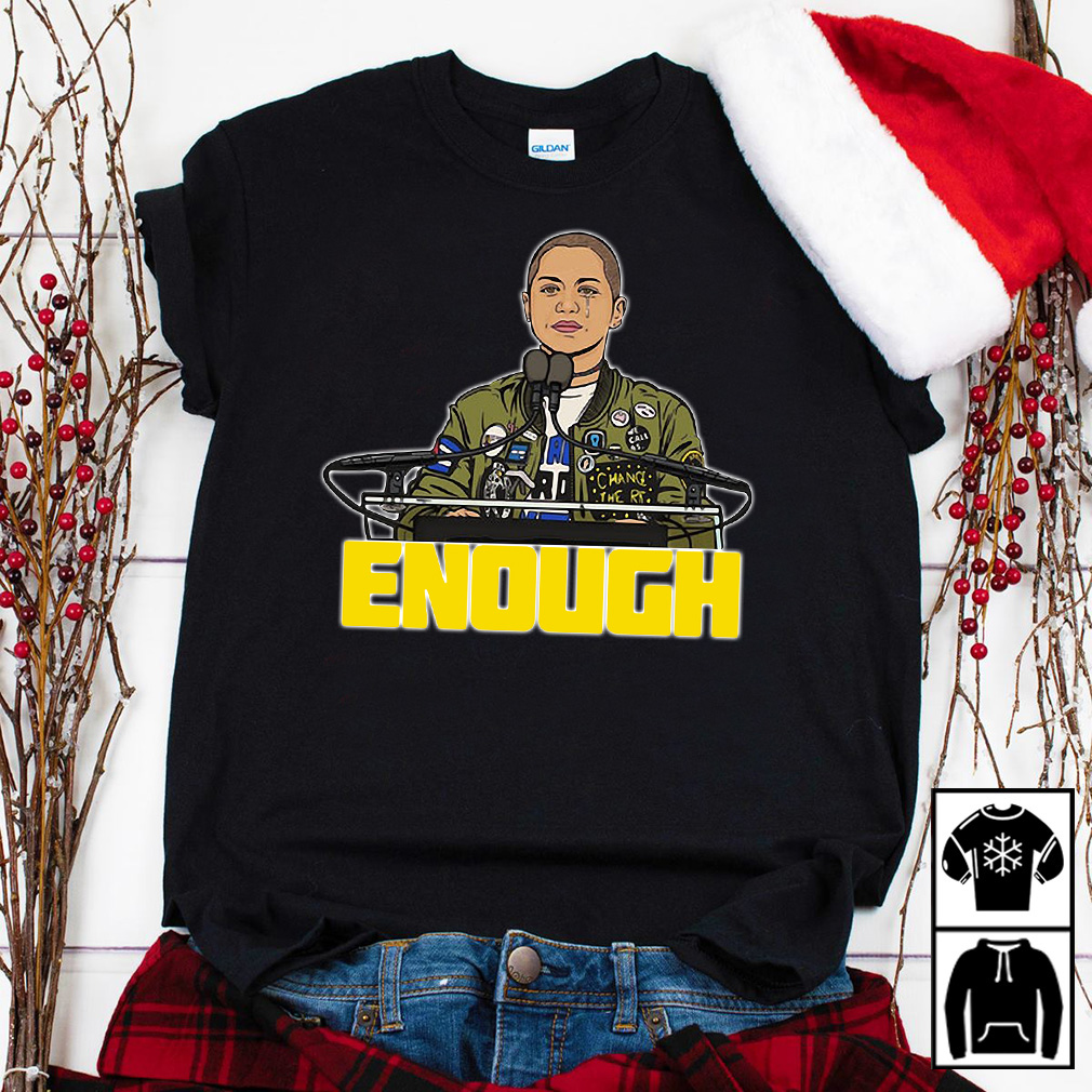Emma Gonzalez's Powerful March For Our Lives Speech Enough shirt