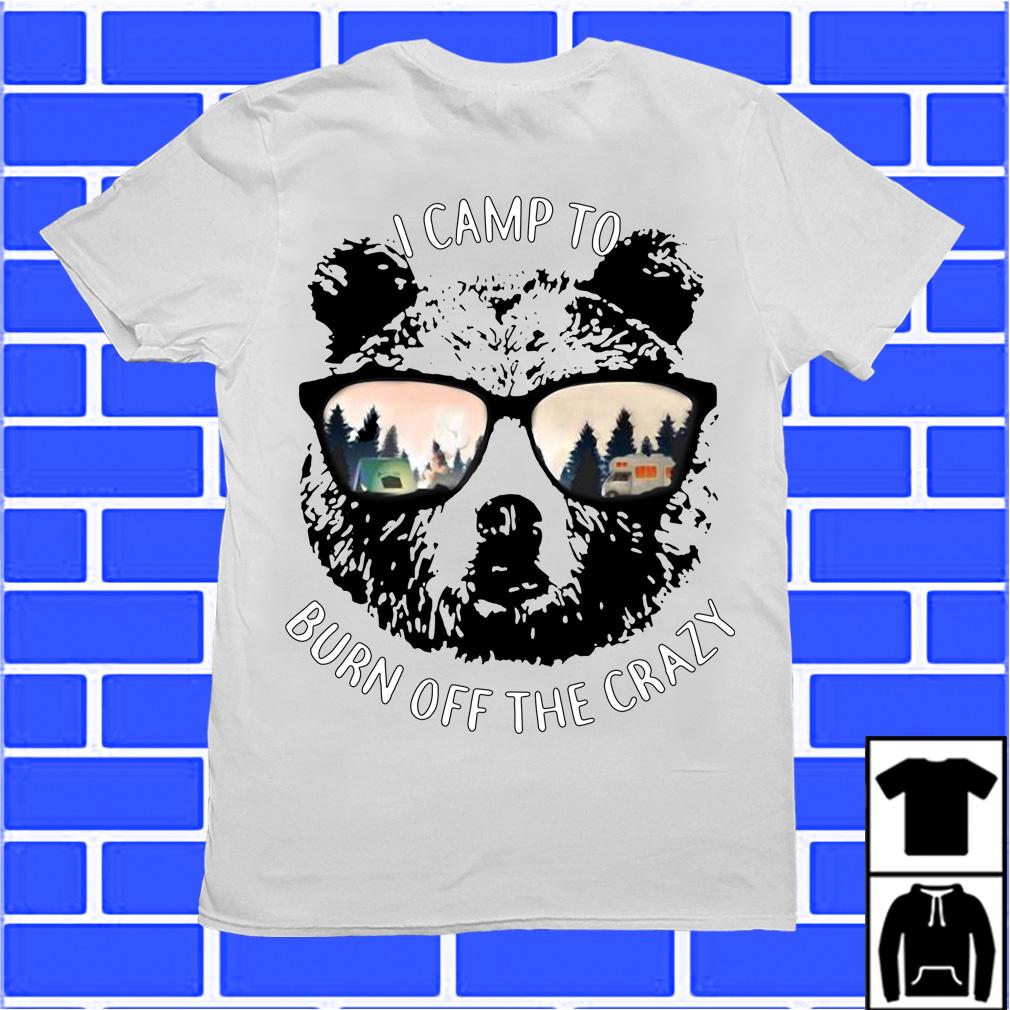 Glasses Bear I Camp To Burn Off Crazy shirt