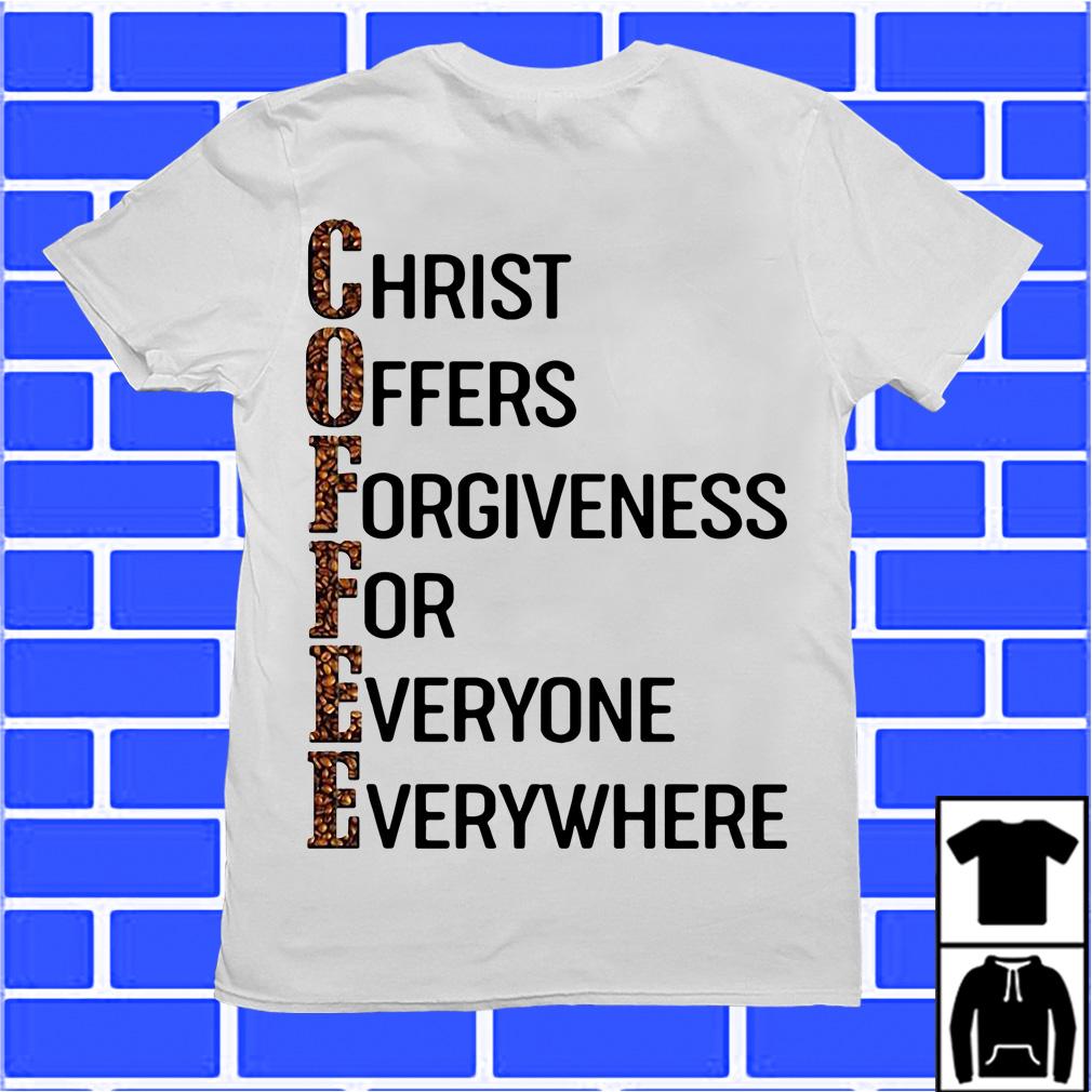 Christ Offers Forgiveness For Everyone Everywhere shirtChrist Offers Forgiveness For Everyone Everywhere shirt