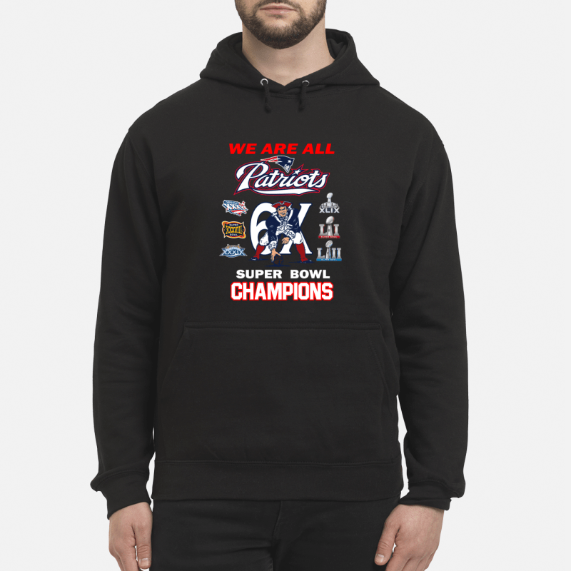 New England Patriots we are all patriots 6x super bowl champions Hoodie