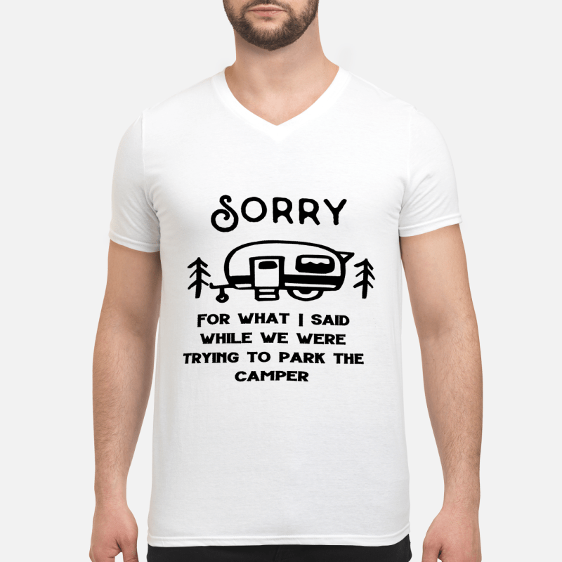 Sorry for what I said while trying to park the camper  Guy V-Neck