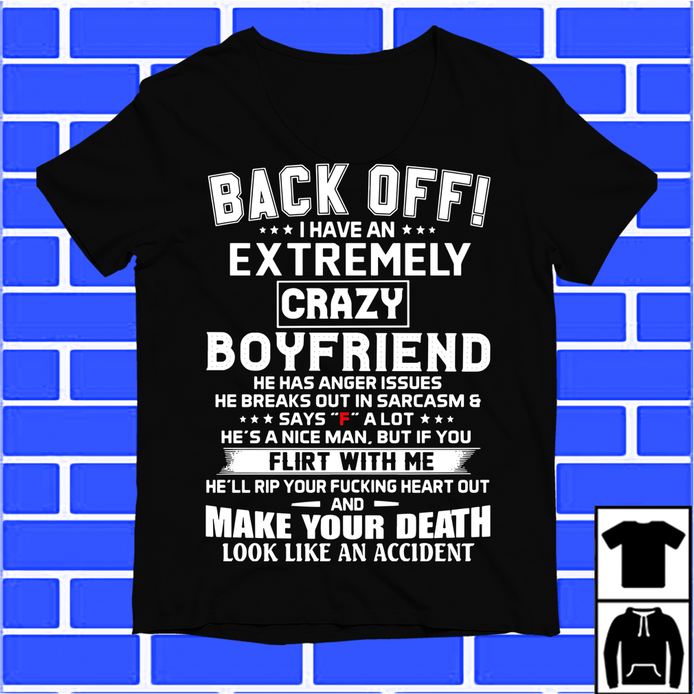 Back Off I Have An Extremely Crazy Boyfriend Shirt