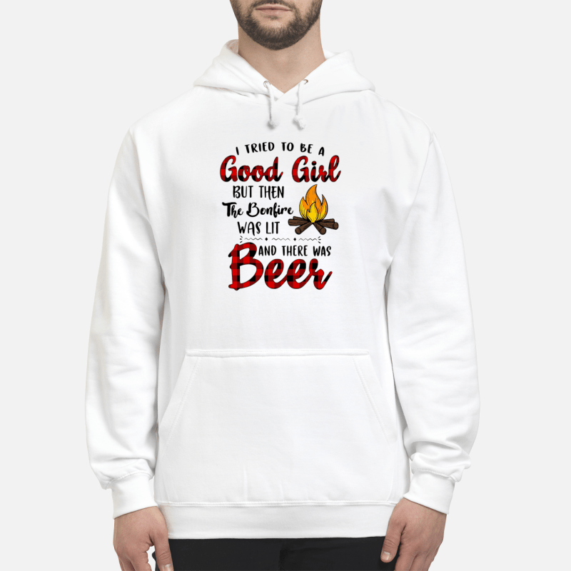 Beer Fire I Tried To Be A Good Girl Hoodie