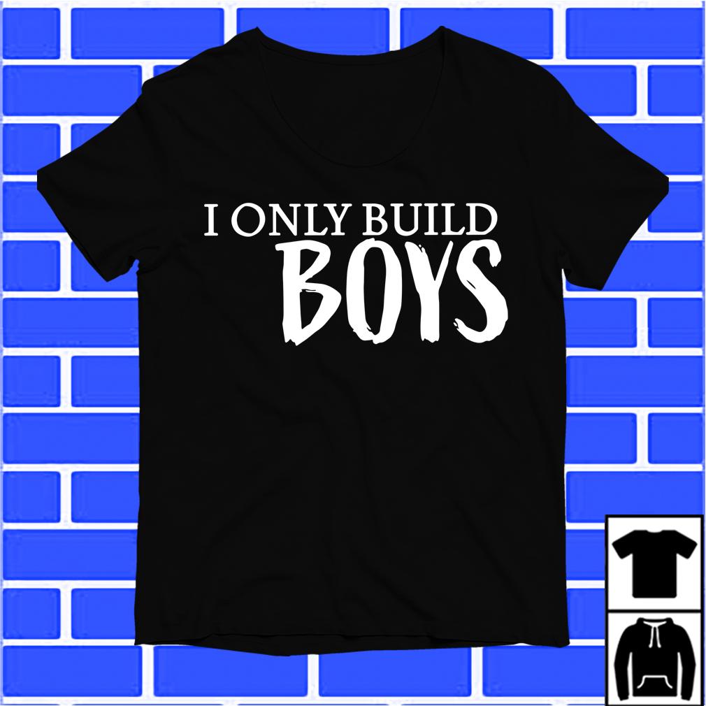 I Only Build Boy Boymom Shirt