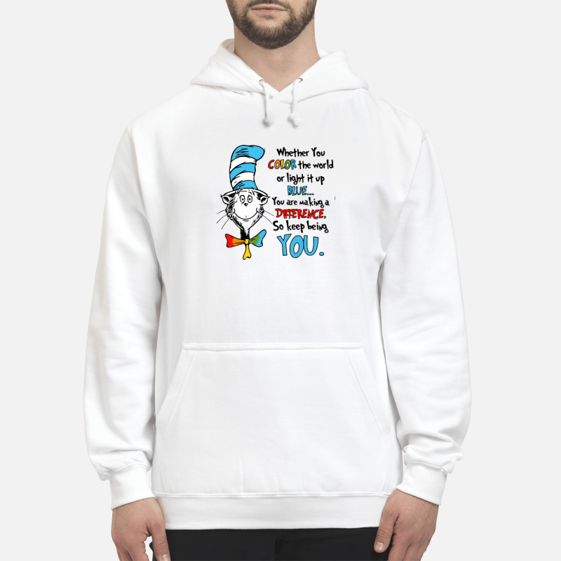Dr.Seuss Whether You Color The World So Keep Being You Hoodie