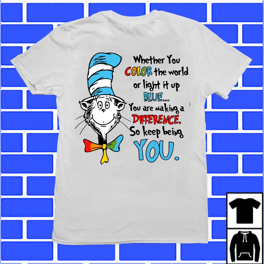 Dr.Seuss Whether You Color The World So Keep Being You Shirt