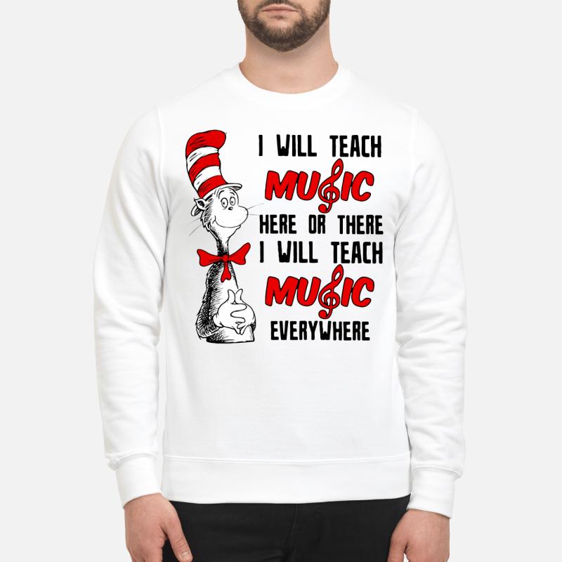 Dr.Seuss I Will Teach Music Everywhere Sweater