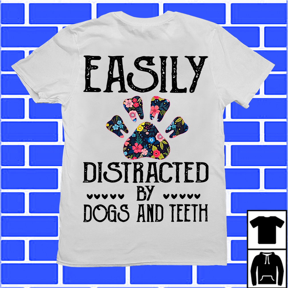 Flowers And Paw Easily Distracted By Dogs And Teeth Shirt