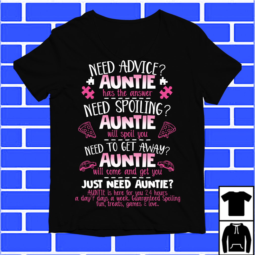 Need Advice Auntie Just Need Auntie Shirt