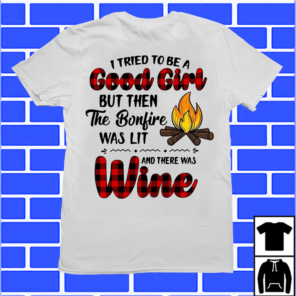 Wine Fire I Tried To Be A Good Girl Shirt