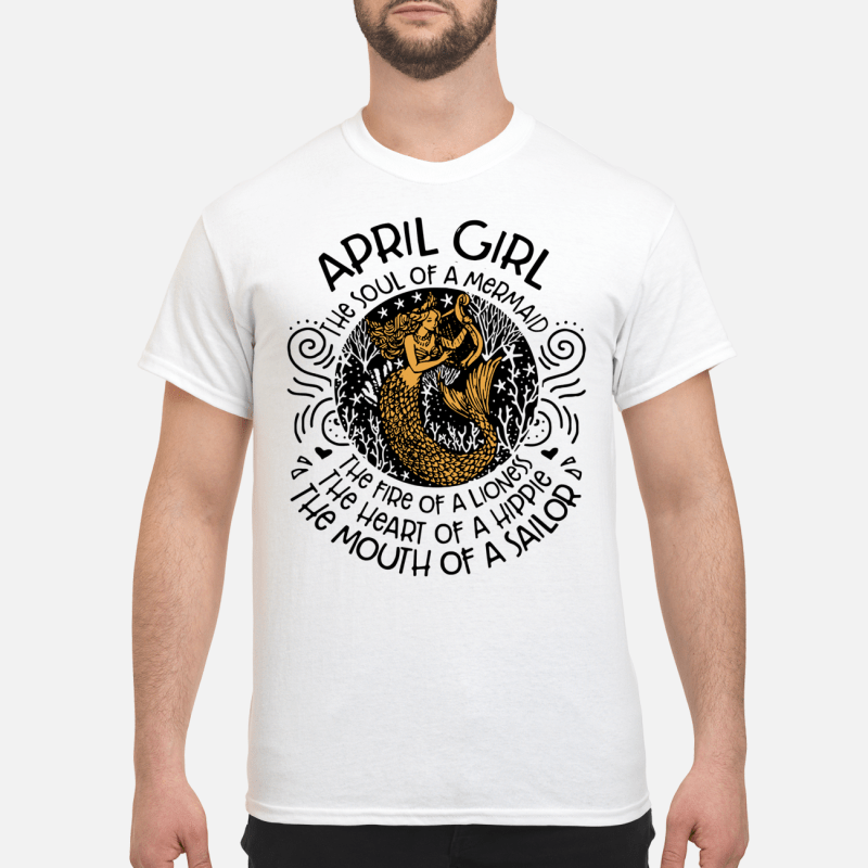 April Girl The Soul Of Mermaid The Fire Of A Lioness Guy Tees