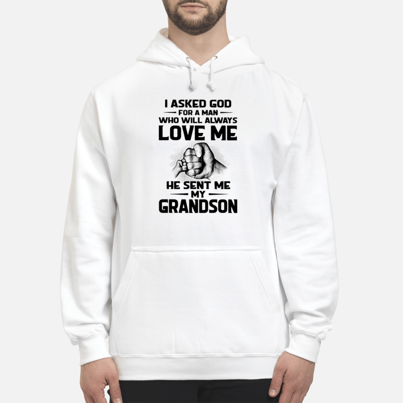 I Asked God For A Man Who Will Always Love Me He Sent Me My Grandson Hoodie