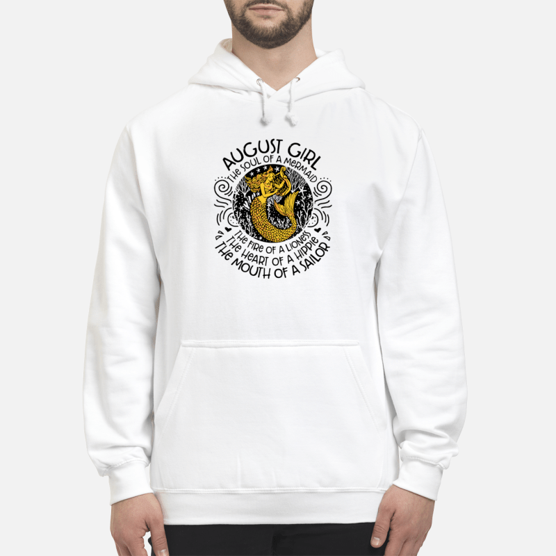 August Girl The Soul Of Mermaid Fire Of A Lioness Heart Of Hippie Mouth Of Sailor Hoodie
