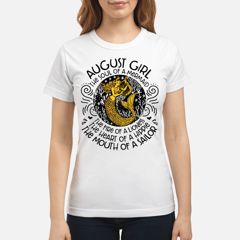 August Girl The Soul Of Mermaid Fire Of A Lioness Heart Of Hippie Mouth Of Sailor Ladies Tee