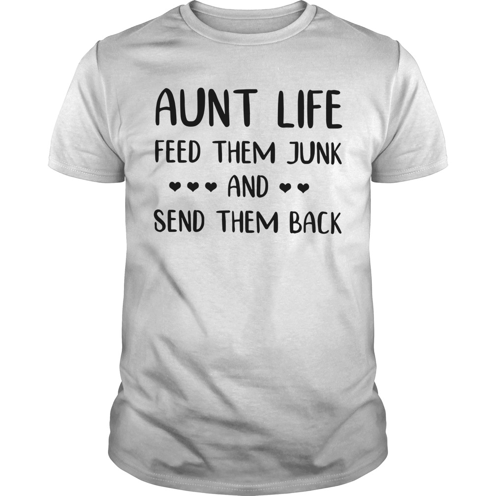 Aunt Life Feed Them Junk And Send Them Back Guy Tees