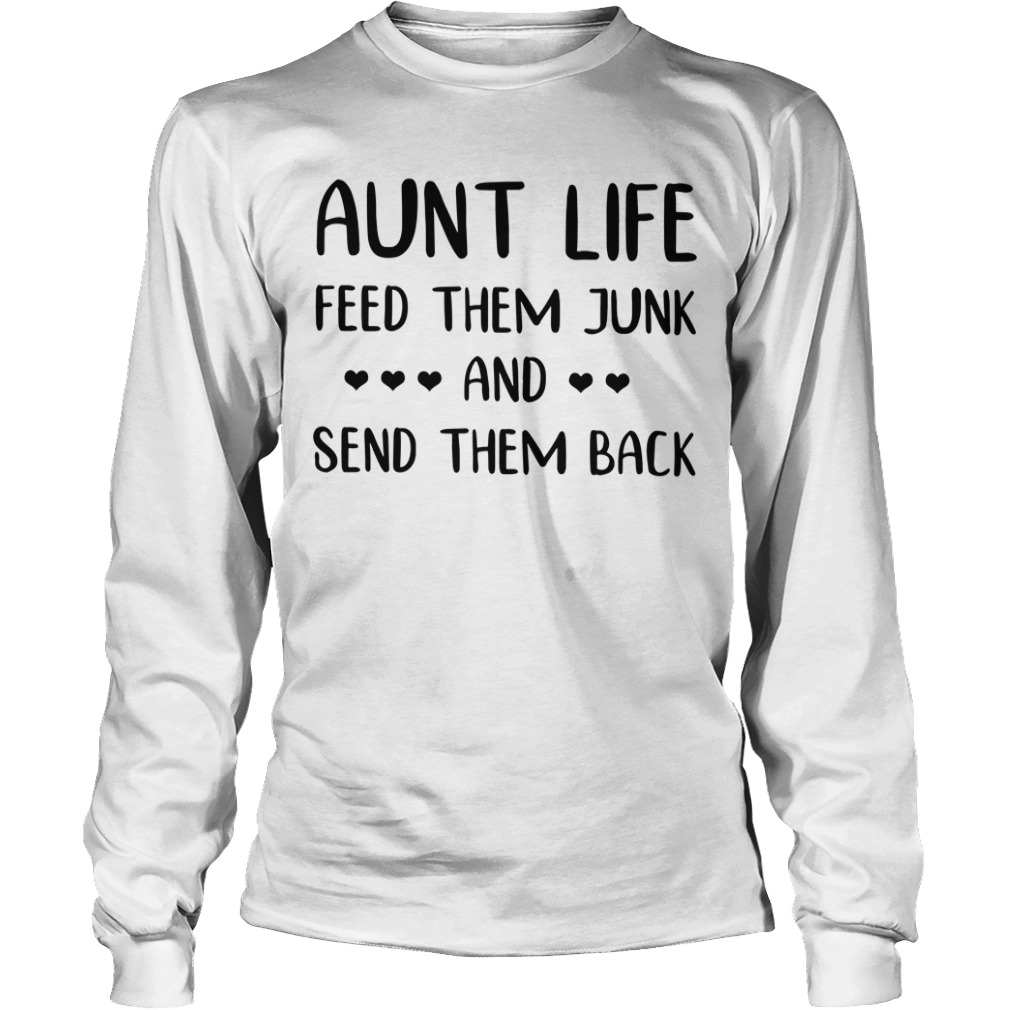 Aunt Life Feed Them Junk And Send Them Back Long Sleeve Tee