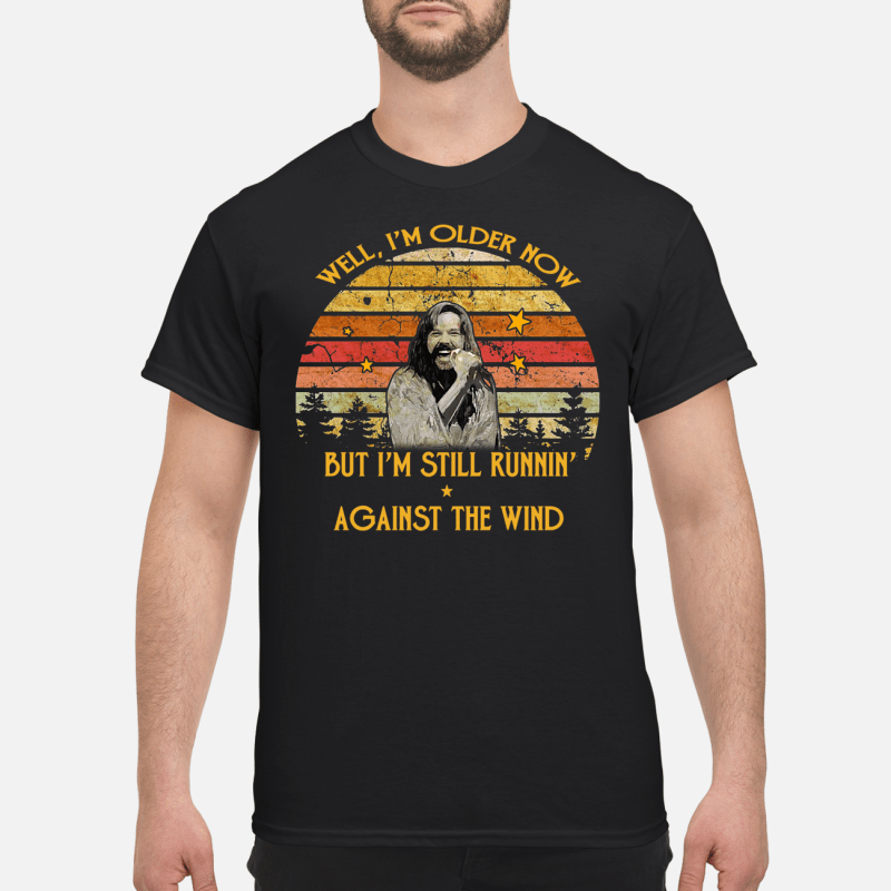 Bob Seger Well I'M Older Now But I'M Still Runnin' Against The Wind Guy Tees