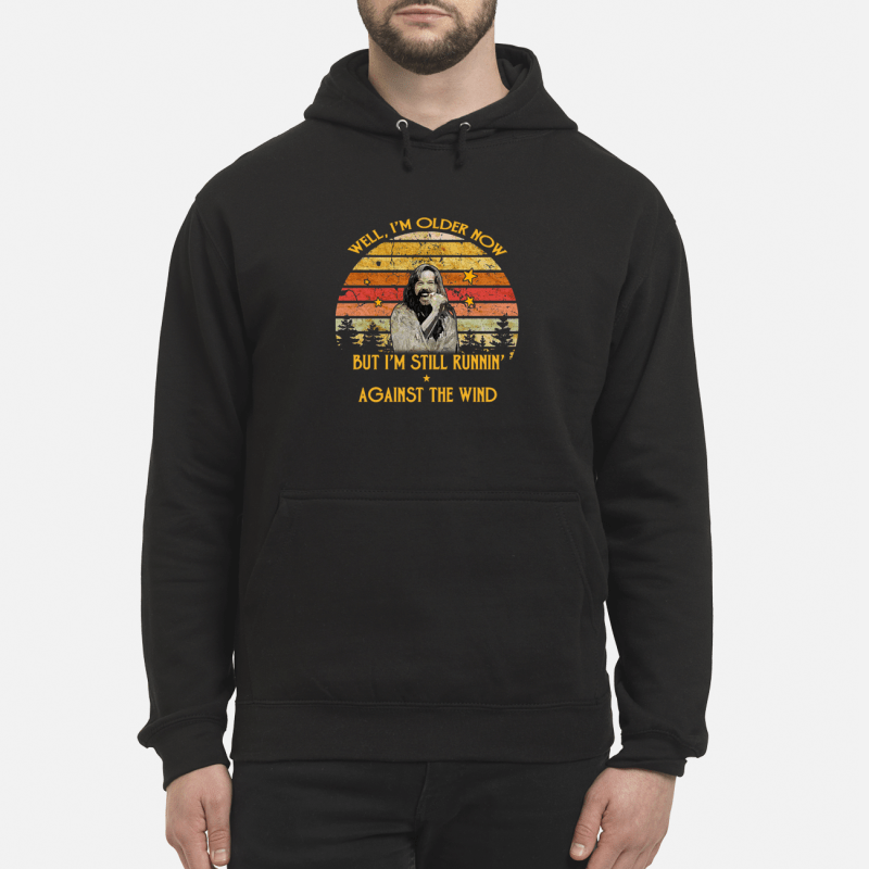 Bob Seger Well I'M Older Now But I'M Still Runnin' Against The Wind Hoodie