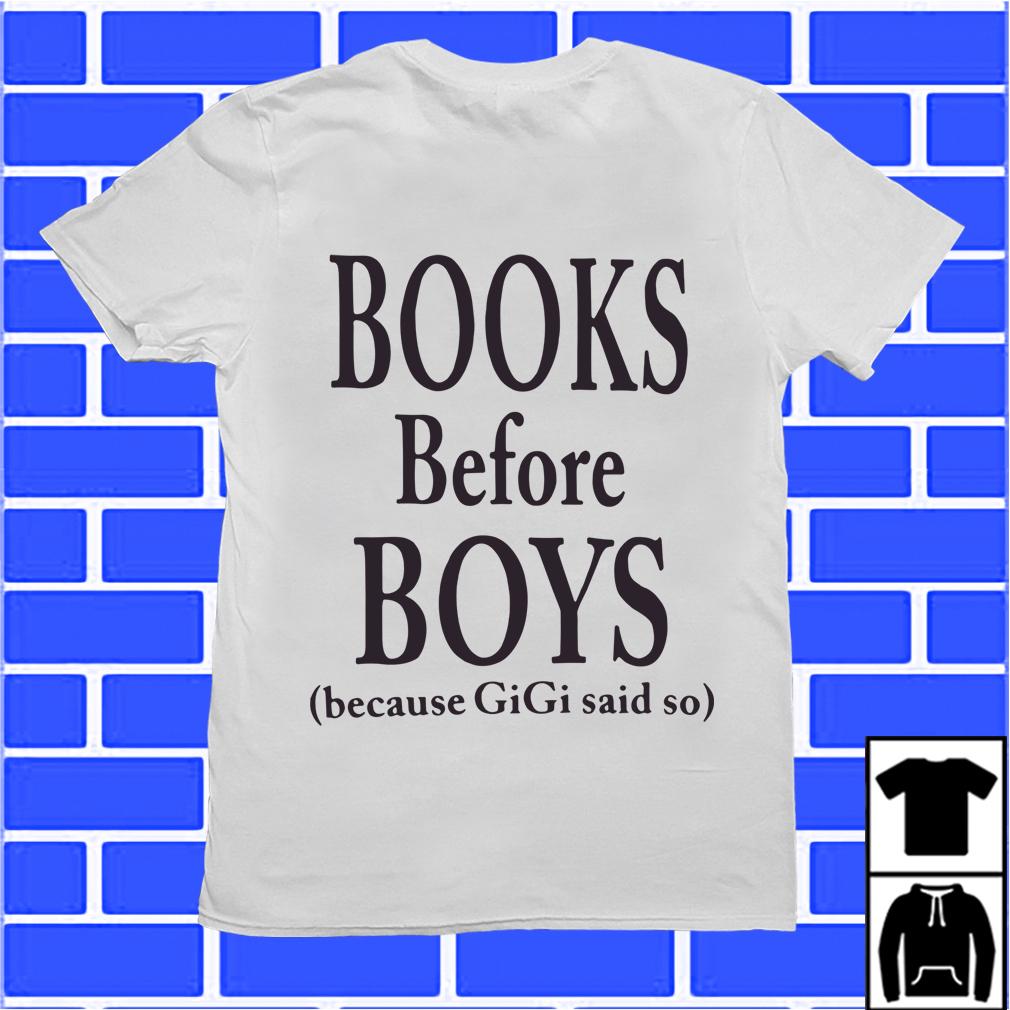 Books Before Boys Because Gigi Said So Shirt