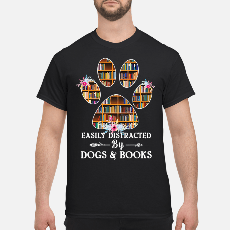 Books In Paw Easily Distracted By Dogs And Books Guy Tees