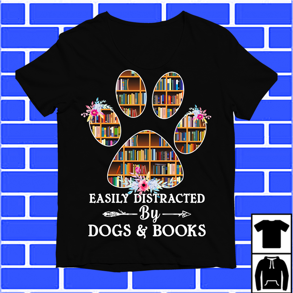 Books In Paw Easily Distracted By Dogs And Books Shirt